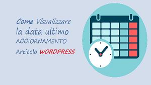 visualizzare data ultimo aggiornamento articolo wordpress