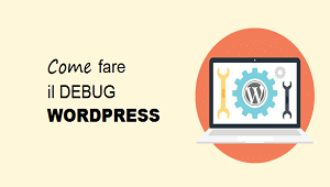 come fare debug wordpress